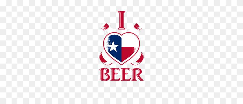 I Love Texan Beer Texas Flag T - Texas Flag PNG